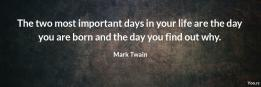 The two most important days in your life are the day 