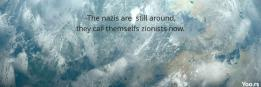 -The nazis are  still around, they call themselfs zionists now.