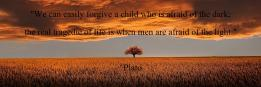 We can easily forgive a child who is afraid of the dark;