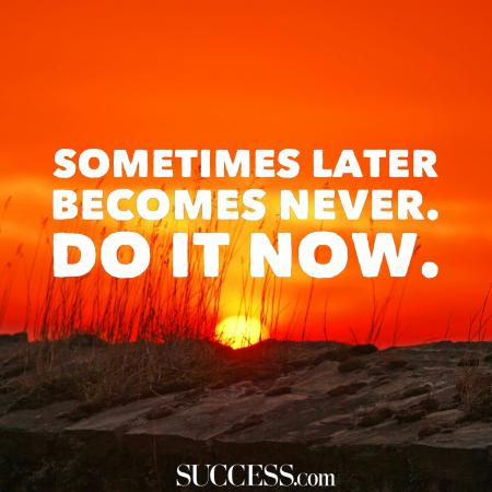 Do it now - Morning quote