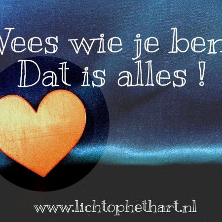 Wees wie je ❤️ bent. Dat is alles!