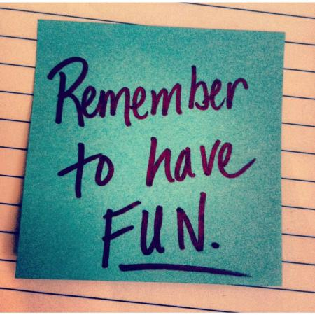 Remember to have fun!