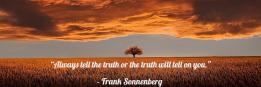"""Always tell the truth or the truth will tell on you."" – Frank Sonnenberg"
