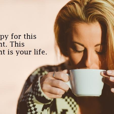 quote: be happy for this moment