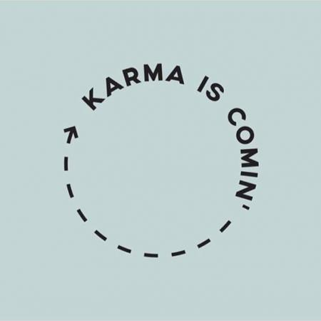 Karma is coming..