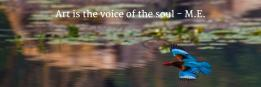Art is the voice of the soul    - M.E.