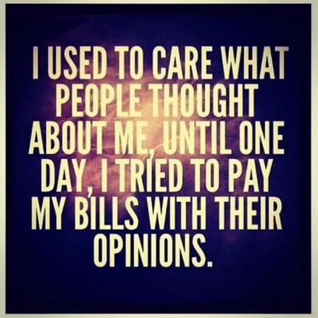 Don't try to pay bills with opinions