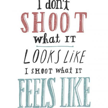 I shoot what it feels lie