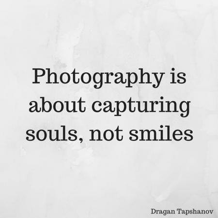 Photography is about capturing souls, not smiles