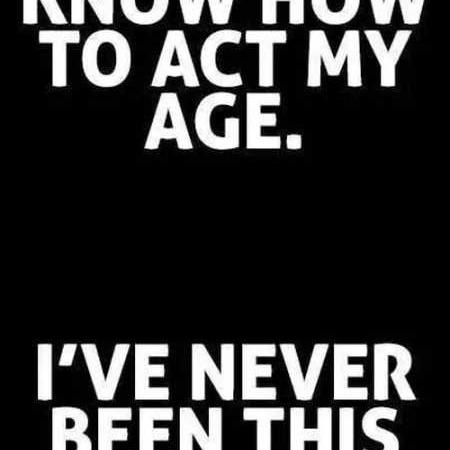Never been before this age!