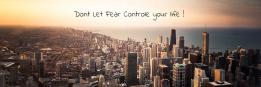 Dont Let Fear Controle your life !