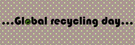Global recycling day...
