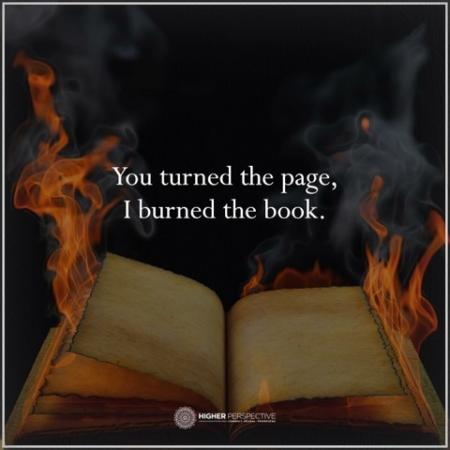 You turned the page, i burned the book