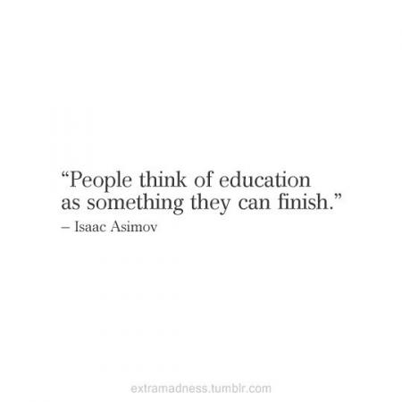 Can you ever finish education?