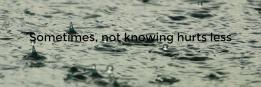 Sometimes, not knowing hurts less