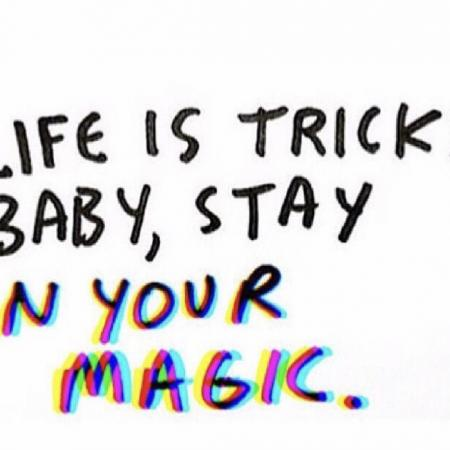 Stay in you magic
