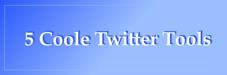 5 Coole Twitter Tools