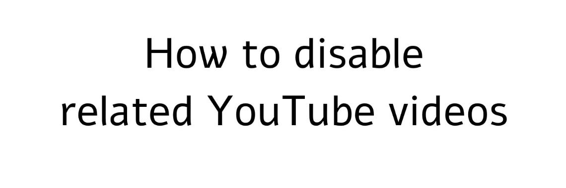 Disable Related Videos YouTube