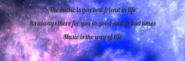 The music is you best friend in life Its always there for you in good and in bad times Music is the way of life